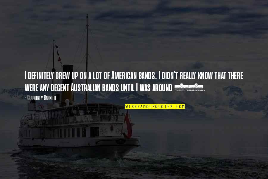 Endicott Quotes By Courtney Barnett: I definitely grew up on a lot of