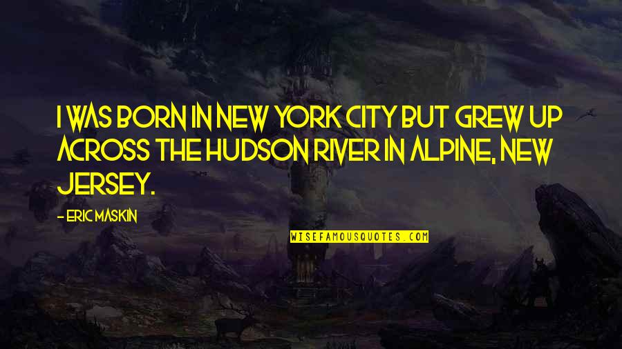 Endicott Quotes By Eric Maskin: I was born in New York City but