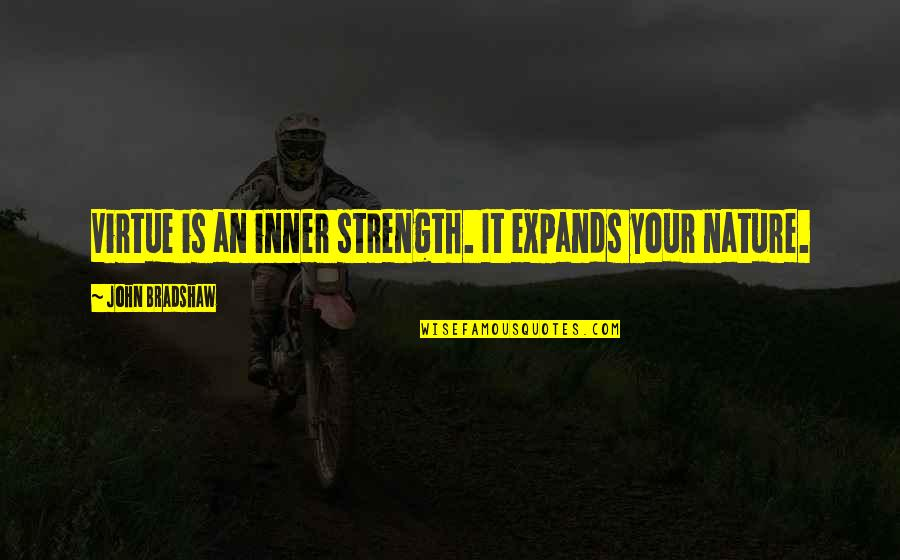 Endicott Quotes By John Bradshaw: Virtue is an inner strength. It expands your