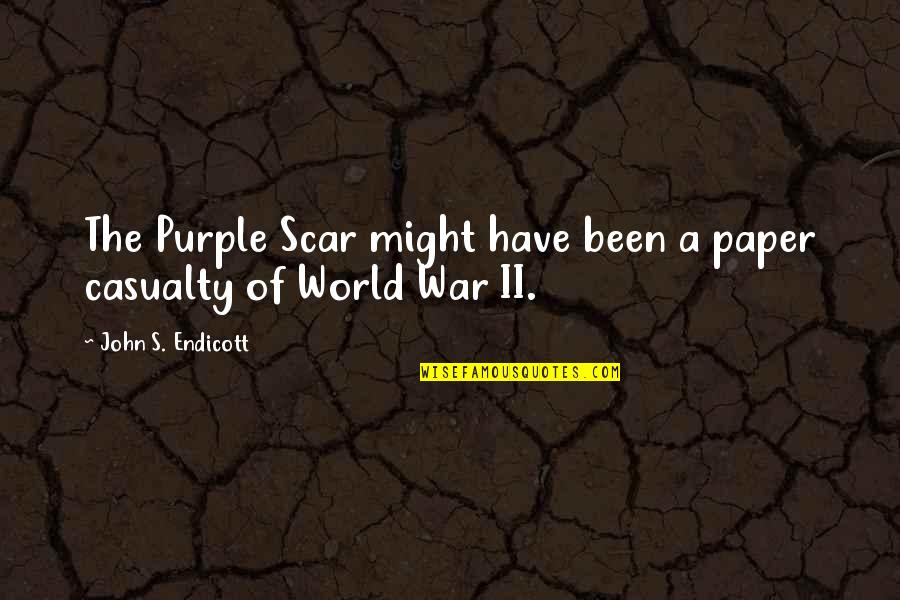 Endicott Quotes By John S. Endicott: The Purple Scar might have been a paper
