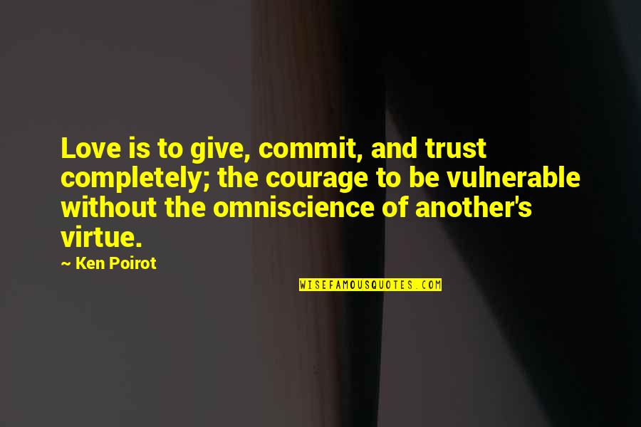 Endicott Quotes By Ken Poirot: Love is to give, commit, and trust completely;