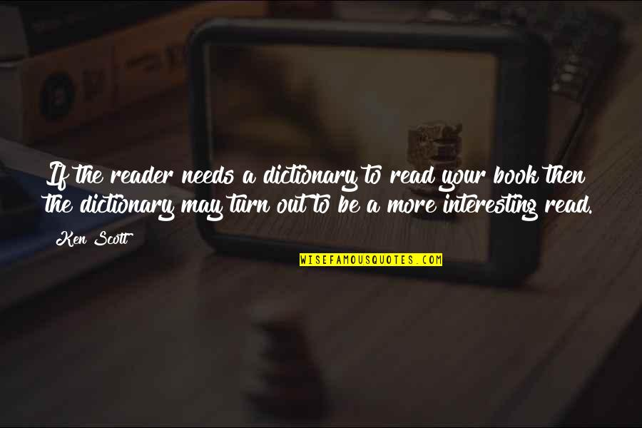 Endicott Quotes By Ken Scott: If the reader needs a dictionary to read