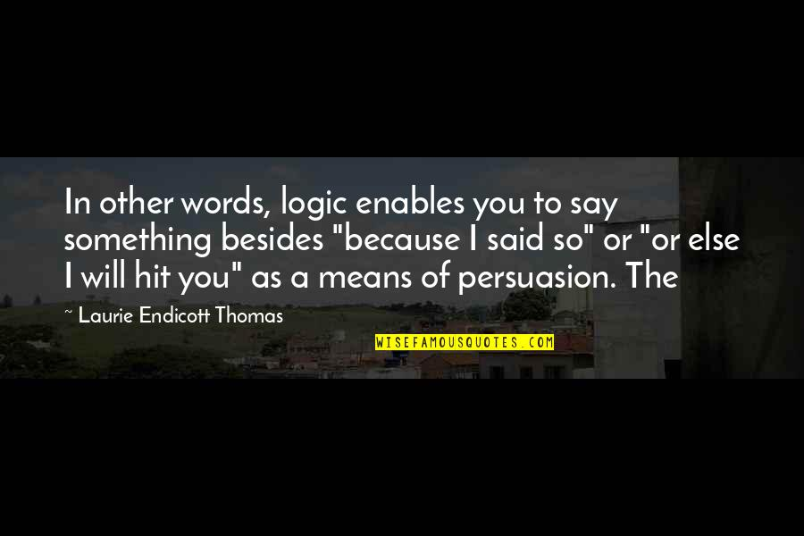 Endicott Quotes By Laurie Endicott Thomas: In other words, logic enables you to say