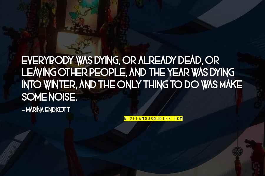 Endicott Quotes By Marina Endicott: Everybody was dying, or already dead, or leaving