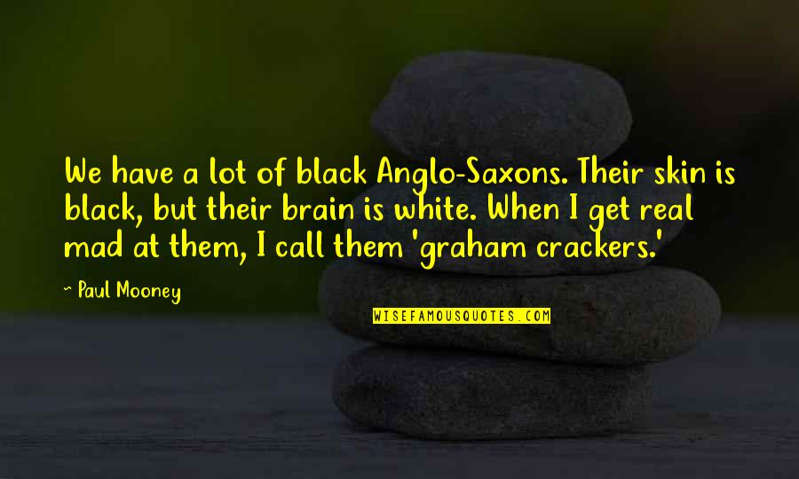 Ending A Toxic Relationship Quotes By Paul Mooney: We have a lot of black Anglo-Saxons. Their