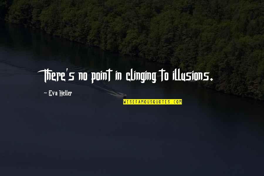 Ending An Engagement Quotes By Eva Heller: There's no point in clinging to illusions.
