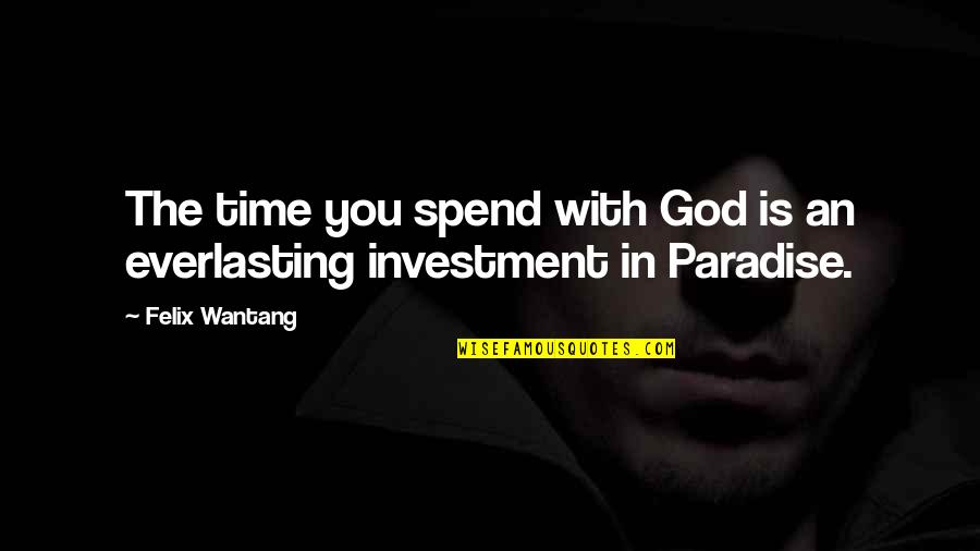 Ending An Engagement Quotes By Felix Wantang: The time you spend with God is an