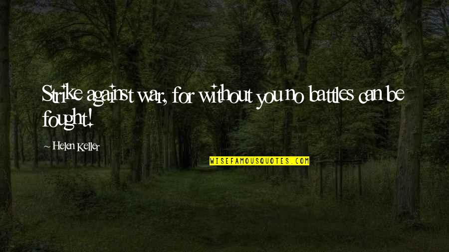 Ending An Engagement Quotes By Helen Keller: Strike against war, for without you no battles