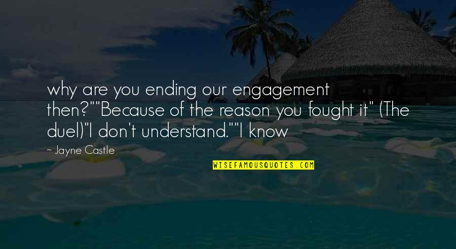"Ending An Engagement Quotes By Jayne Castle: why are you ending our engagement then?""""Because of"