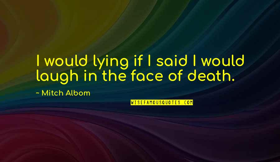Ending Freshman Year Quotes By Mitch Albom: I would lying if I said I would