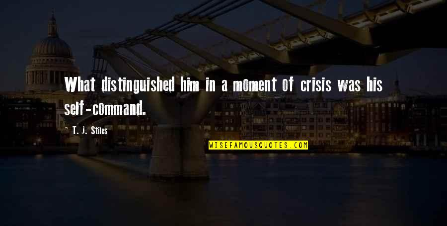 Ending Freshman Year Quotes By T. J. Stiles: What distinguished him in a moment of crisis