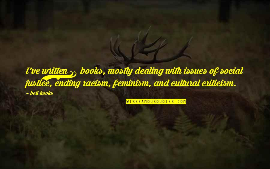 Ending Racism Quotes By Bell Hooks: I've written 18 books, mostly dealing with issues