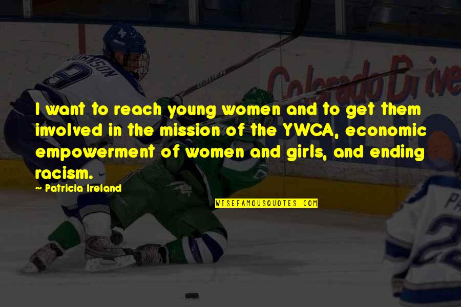 Ending Racism Quotes By Patricia Ireland: I want to reach young women and to