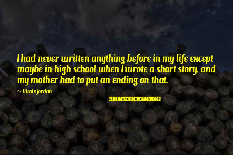 Ending School Quotes By Nicole Jordan: I had never written anything before in my