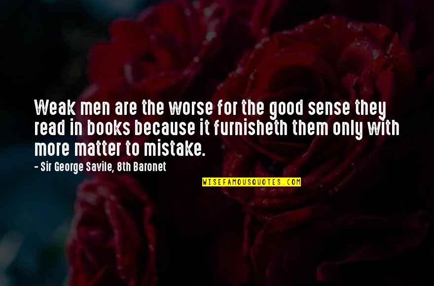 Ending School Quotes By Sir George Savile, 8th Baronet: Weak men are the worse for the good
