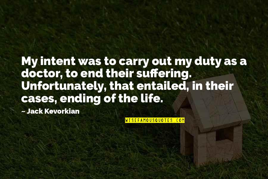 Ending Suffering Quotes By Jack Kevorkian: My intent was to carry out my duty