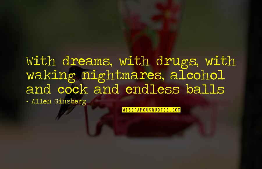 Endless Dreams Quotes By Allen Ginsberg: With dreams, with drugs, with waking nightmares, alcohol