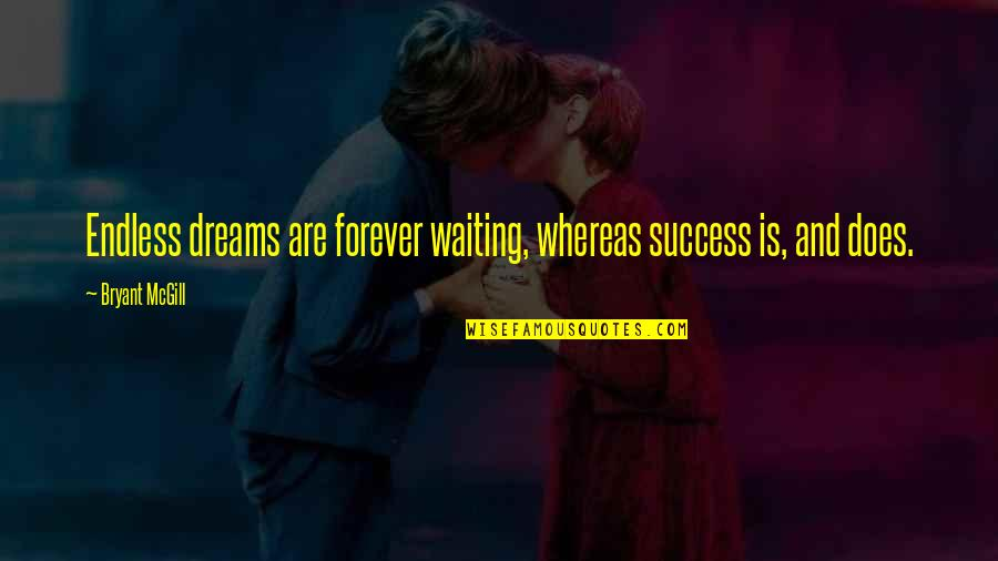 Endless Dreams Quotes By Bryant McGill: Endless dreams are forever waiting, whereas success is,
