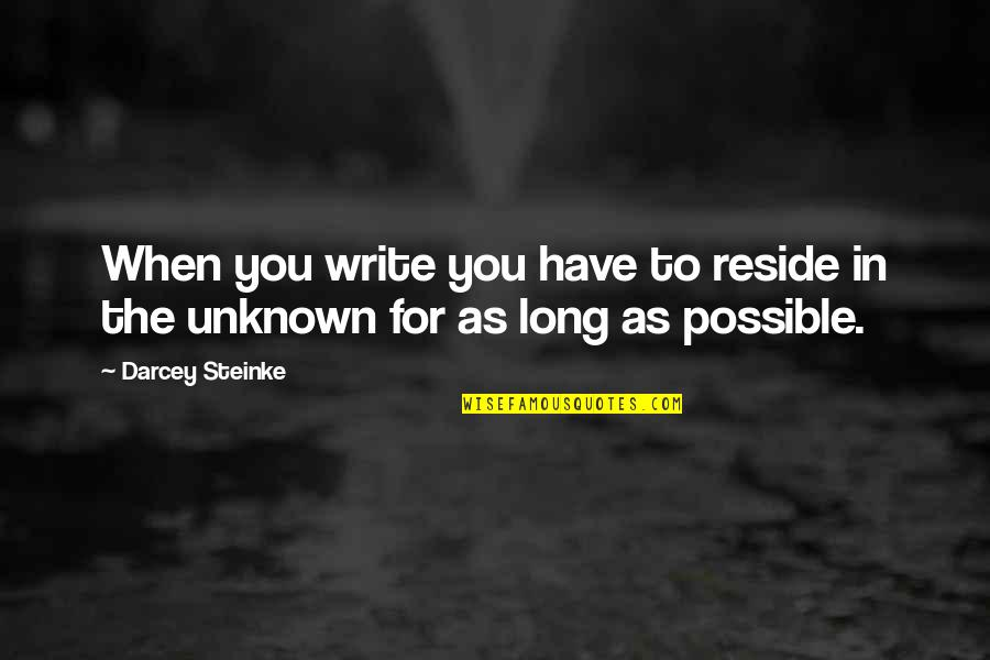Endless Dreams Quotes By Darcey Steinke: When you write you have to reside in
