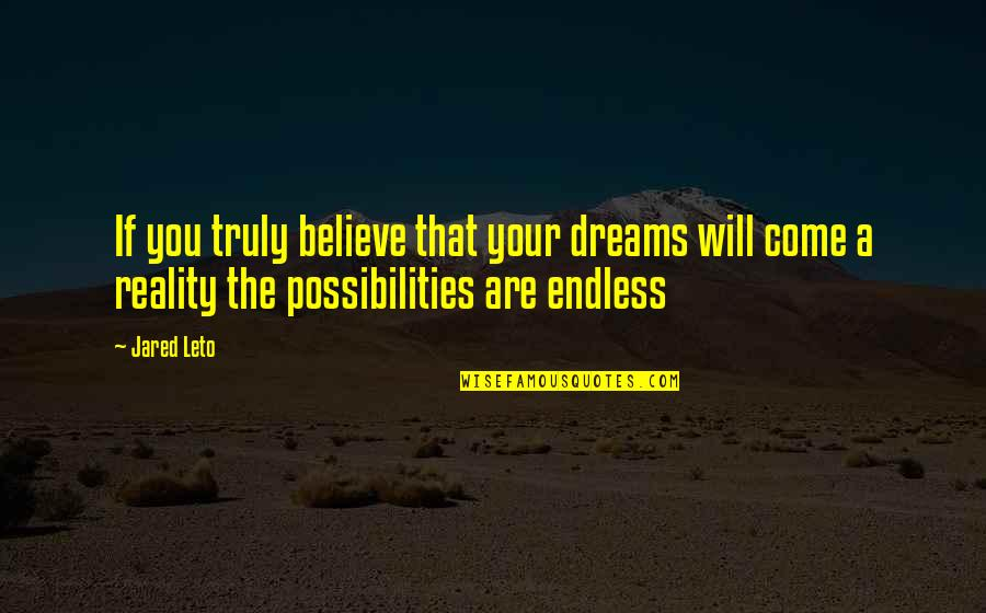 Endless Dreams Quotes By Jared Leto: If you truly believe that your dreams will
