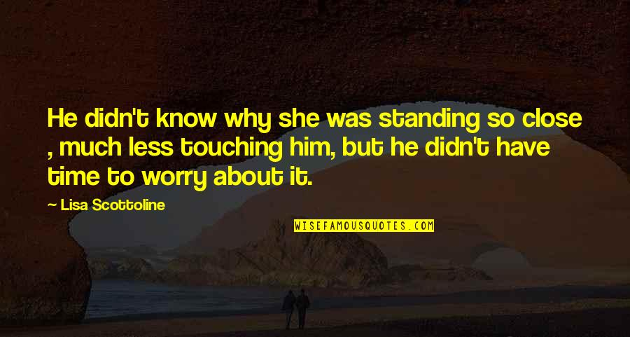 Endless Dreams Quotes By Lisa Scottoline: He didn't know why she was standing so