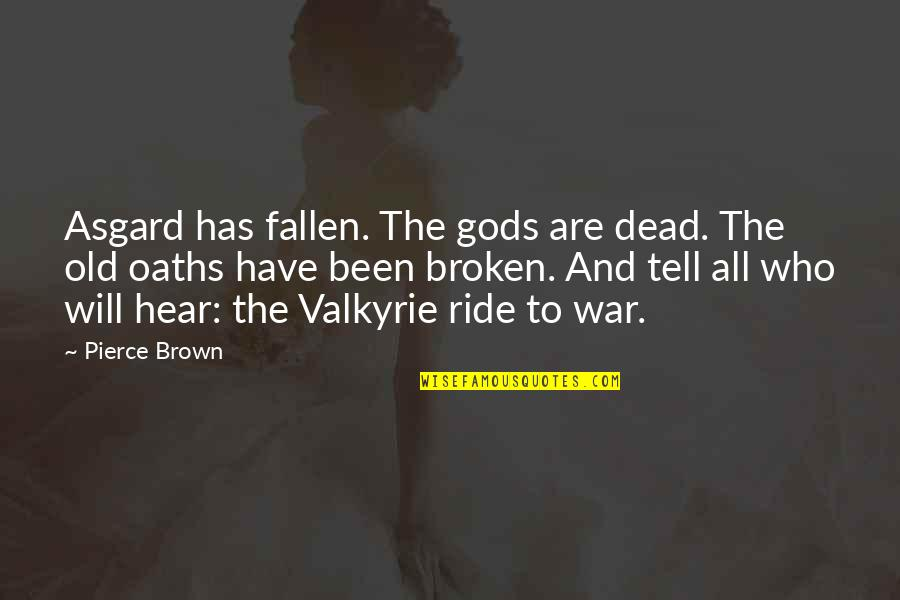 Endless Dreams Quotes By Pierce Brown: Asgard has fallen. The gods are dead. The