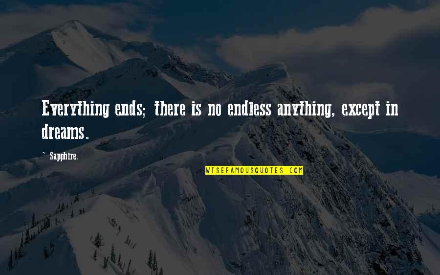 Endless Dreams Quotes By Sapphire.: Everything ends; there is no endless anything, except