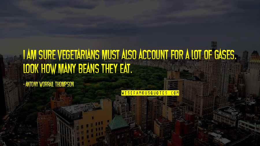 Endomorph Quotes By Antony Worrall Thompson: I am sure vegetarians must also account for