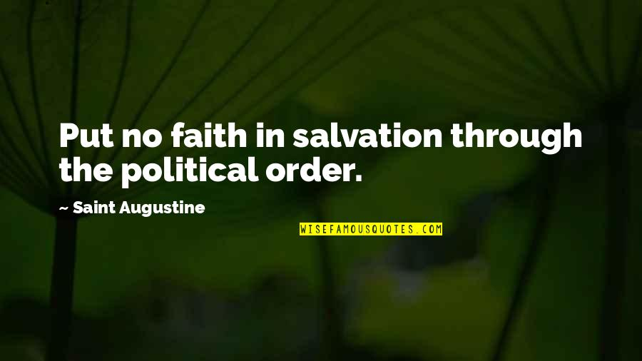 Endon Quotes By Saint Augustine: Put no faith in salvation through the political