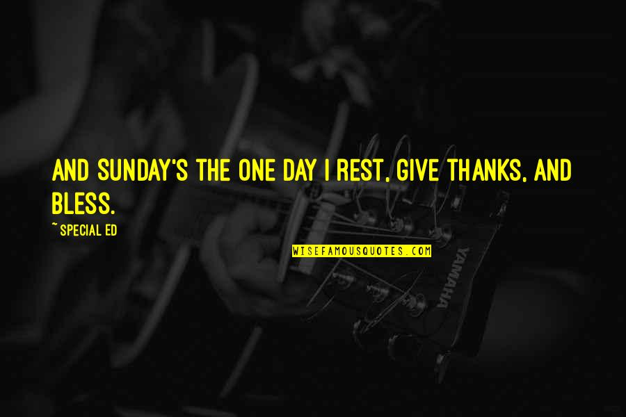 Endon Quotes By Special Ed: And Sunday's the one day I rest, give