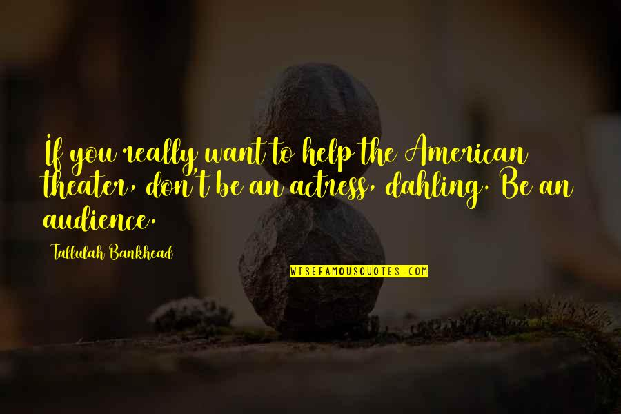Endon Quotes By Tallulah Bankhead: If you really want to help the American