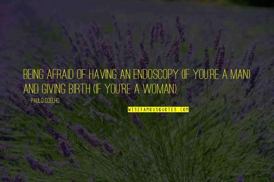 Endoscopy Quotes By Paulo Coelho: Being afraid of having an endoscopy (if you're