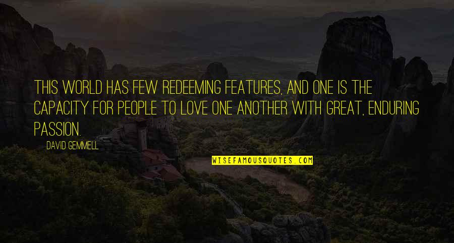 Enduring Love Quotes By David Gemmell: This world has few redeeming features, and one
