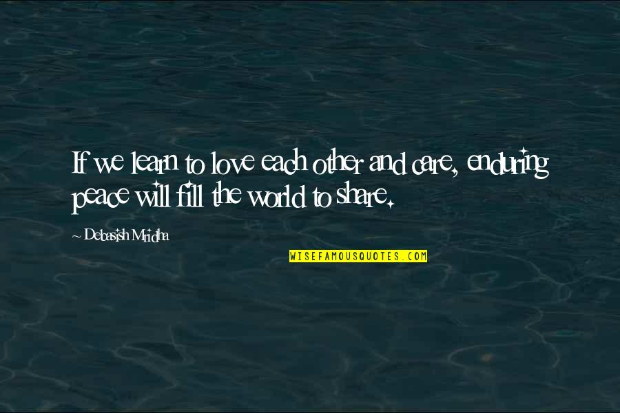 Enduring Love Quotes By Debasish Mridha: If we learn to love each other and