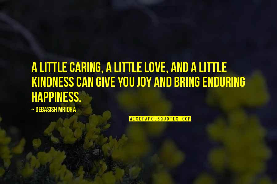 Enduring Love Quotes By Debasish Mridha: A little caring, a little love, and a