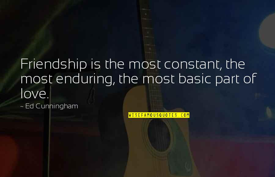 Enduring Love Quotes By Ed Cunningham: Friendship is the most constant, the most enduring,