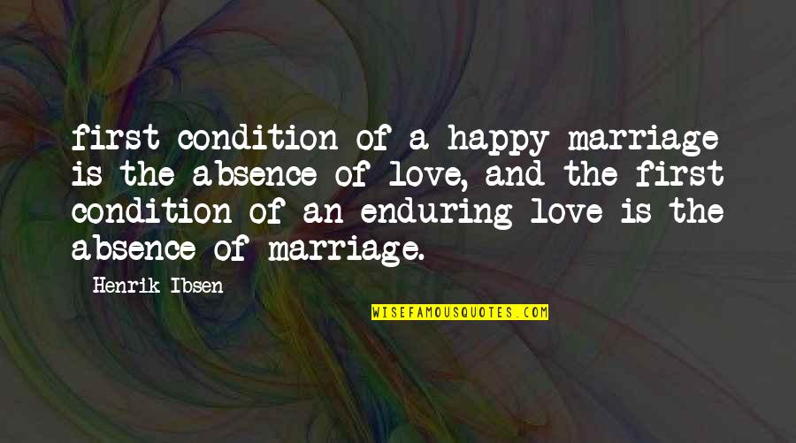 Enduring Love Quotes By Henrik Ibsen: first condition of a happy marriage is the