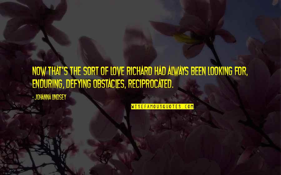 Enduring Love Quotes By Johanna Lindsey: Now that's the sort of love Richard had