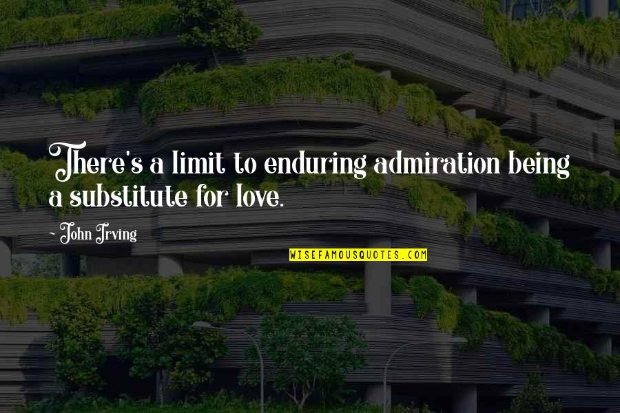 Enduring Love Quotes By John Irving: There's a limit to enduring admiration being a
