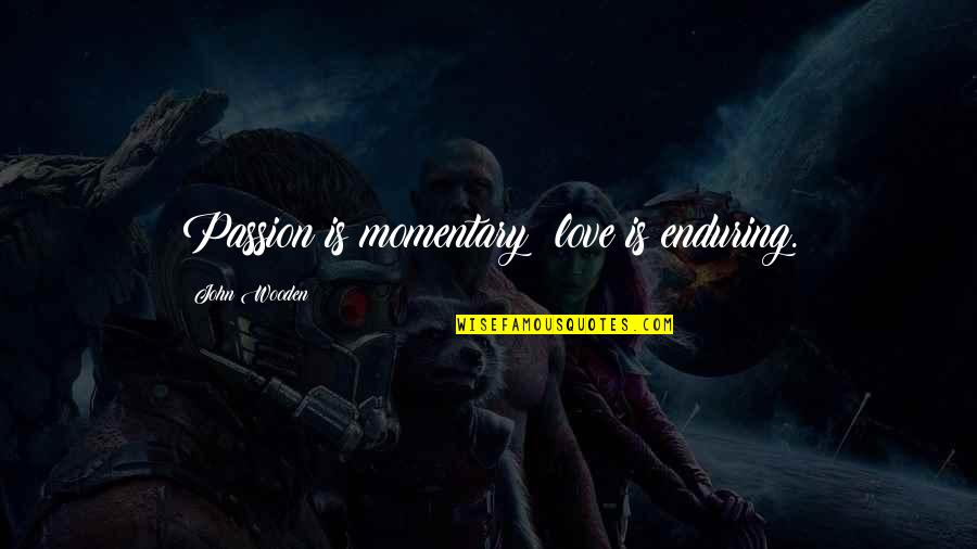 Enduring Love Quotes By John Wooden: Passion is momentary; love is enduring.