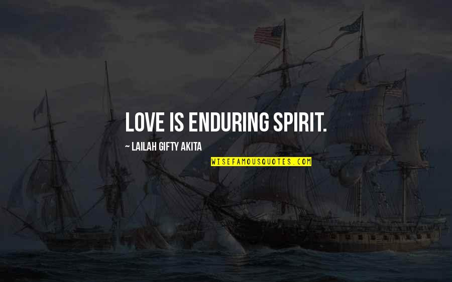 Enduring Love Quotes By Lailah Gifty Akita: Love is enduring spirit.