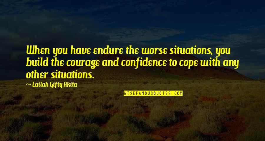 Enduring Love Quotes By Lailah Gifty Akita: When you have endure the worse situations, you