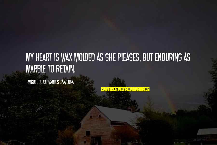 Enduring Love Quotes By Miguel De Cervantes Saavedra: My heart is wax molded as she pleases,