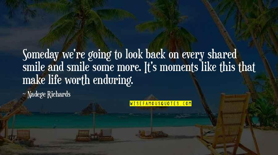 Enduring Love Quotes By Nadege Richards: Someday we're going to look back on every