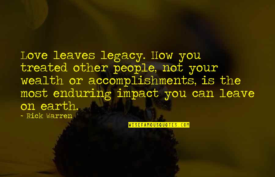 Enduring Love Quotes By Rick Warren: Love leaves legacy. How you treated other people,