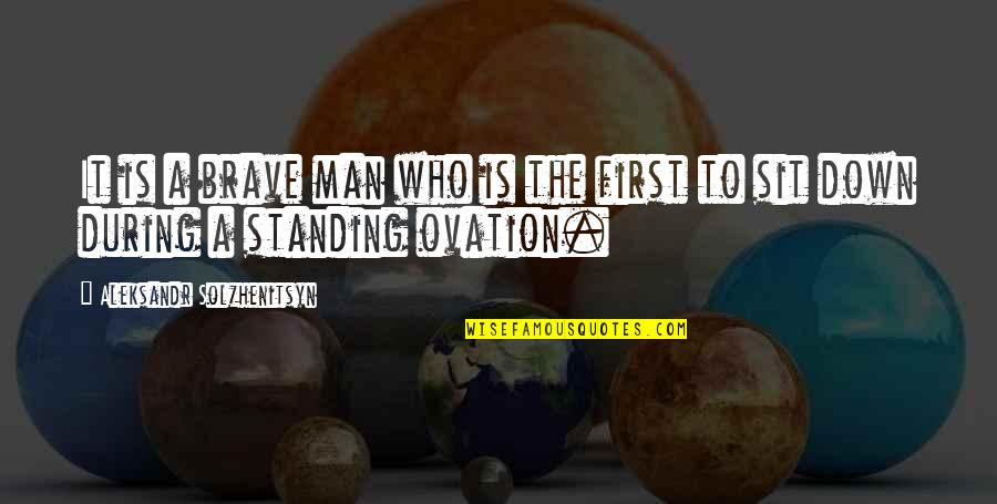 Enduro Riding Quotes By Aleksandr Solzhenitsyn: It is a brave man who is the