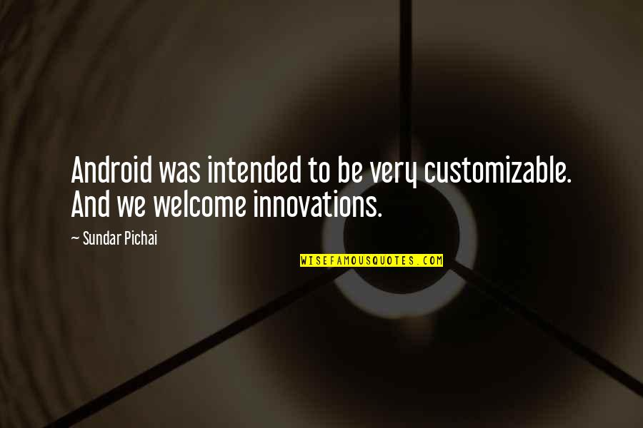 Enduro Riding Quotes By Sundar Pichai: Android was intended to be very customizable. And