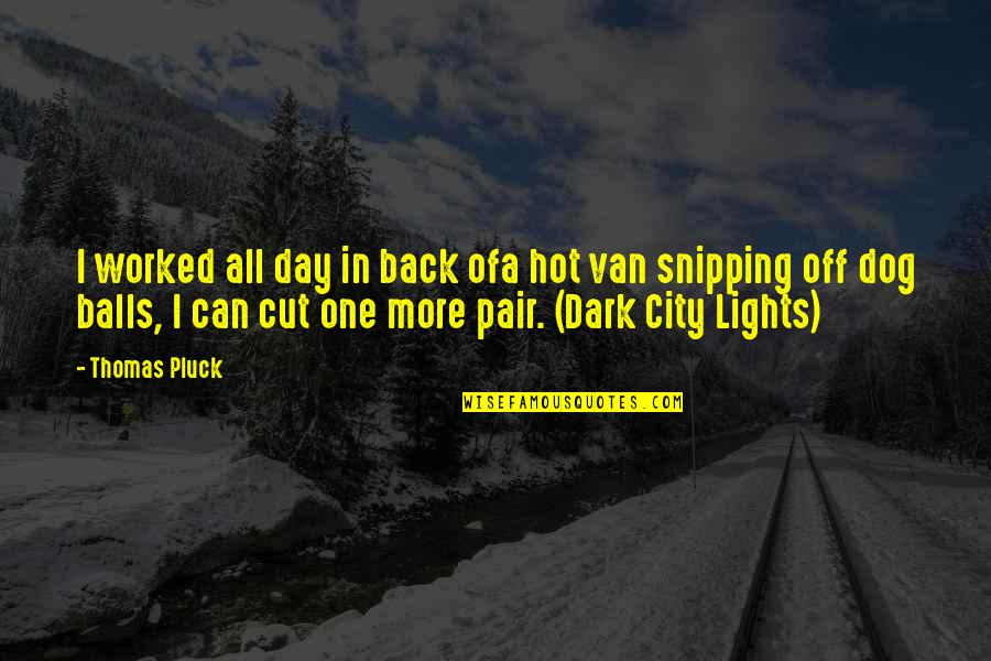 Enduro Riding Quotes By Thomas Pluck: I worked all day in back ofa hot