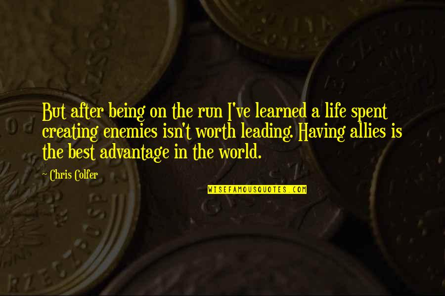 Enemies And Allies Quotes By Chris Colfer: But after being on the run I've learned