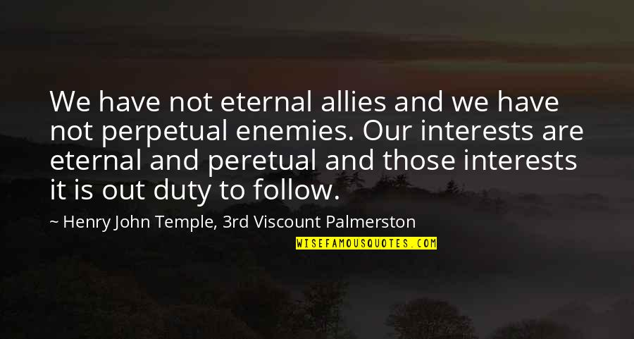 Enemies And Allies Quotes By Henry John Temple, 3rd Viscount Palmerston: We have not eternal allies and we have